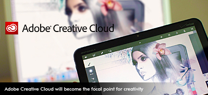 Adobe Creative Cloud will become the focal point for creativity.